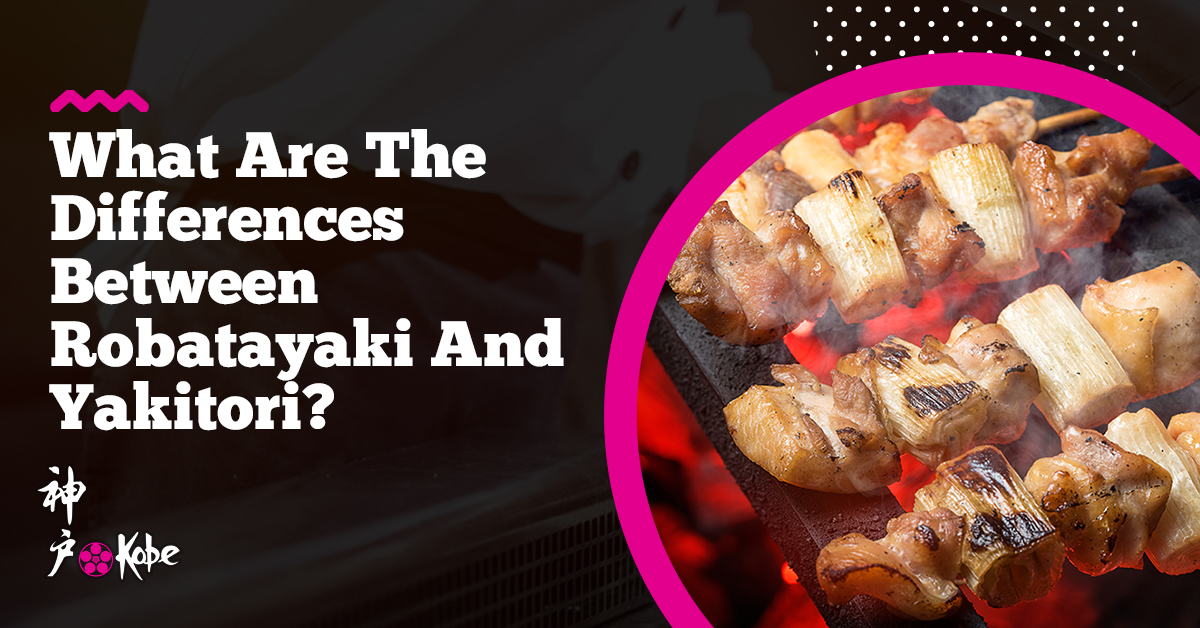 What Are The Differences Between Robatayaki And Yakitori?